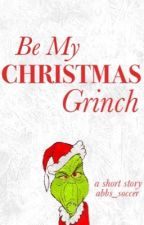 Be My Christmas Grinch by abbs_soccer