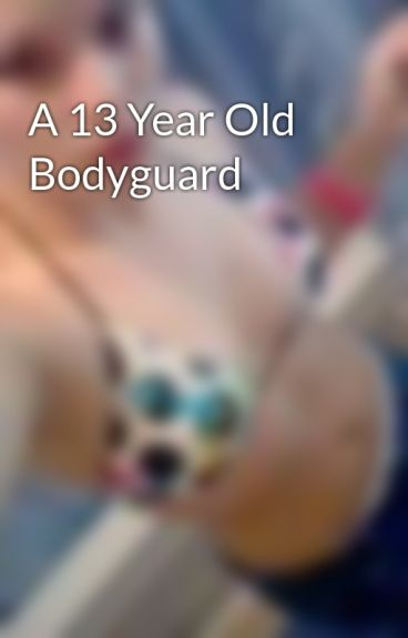 A 13 Year Old Bodyguard by countrygirlswag