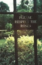 Please, Respect the Roses (Versão Portuguesa - Original) by MarianaLeitee