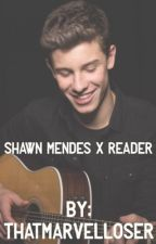 Shawn mendes X Reader  by ThatMarvelLoser