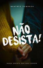 Não Desista!  by Bya_Fonseca