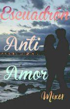 Escuadrón Anti-Amor by ISABELLA-MARIA-PAOLA