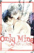 Only Mine ✔️ by Yurusiek