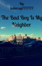 The Bad Boy Is My Neighbor by buttercup7777777