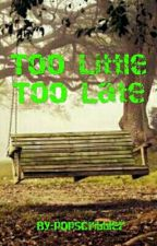Too Little Too Late (Short Story) [COMPLETED] by popsheriz