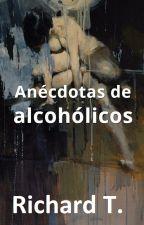 Anécdotas de alcohólicos (En edición) by RichardTwain