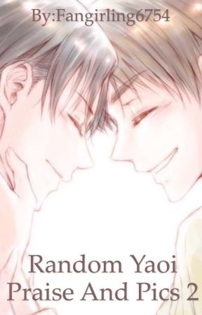 Random Yaoi Praise and Pics 2 by Fangirling6754