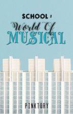 School : Musical World ✔ by pinktory