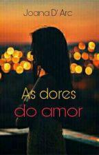 As Dores do Amor  by joanadarc_