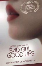 Bad Girl Good Lips [Serie Morgan #1] by Natamarti14