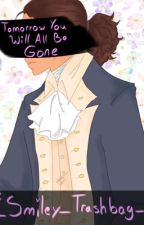 Tomorrow You Will All Be Gone - Hamilton Fanfic <DISCONTINUED> by _Smiley_Trashbag_