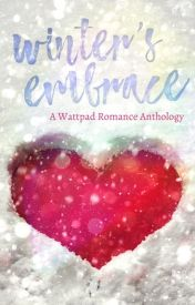 Winter's Embrace: A Wattpad Anthology by LDCrichton