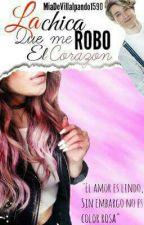 La Chica Que Me Robó El Corazón(A.V y ___) •TERMINADA• Editando by MiaDeVillalpando1590