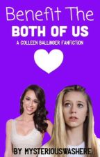 Benefit The Both Of Us (A Colleen Ballinger Fanfiction) by MysteriousWasHere