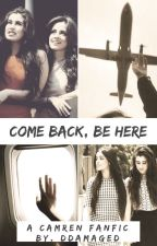 Come Back, Be Here (Camren) by ddamaged