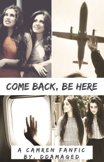 Come Back, Be Here (Camren)