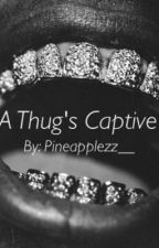 A Thugs Captive by pineapplezz__