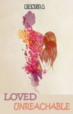 Loved Unreachable *#2YP* by RiantieA