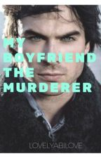 My boyfriend the Murderer by LovelyAbiLove