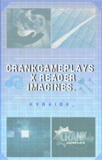 Crankgameplays imagines  by KyraIDK_