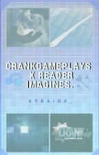 Crankgameplays imagines  by KyraIDK_