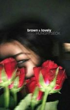 BROWN & LOVELY ; MISC / RANTS. by jinoutsold