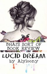 BHAI'S SORT OF BOOK REVIEW: LUCID DREAM by Alyloony by cookiemonsterBHAI