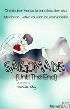 SAIGOMADE [Until The End] by Vanilla0110