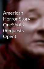 American Horror Story OneShots (Requests Open) by Music_and_Books5ever