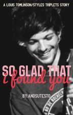 So Glad That I Found You (Louis/Styles Triplets) by anosutesto