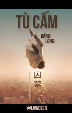 |ĐM| Tù cấm (囚禁) - Băng Long (冰龙) | (Hoàn) by Laweser