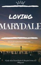 Loving Marydale by xxjustarandomgirl__