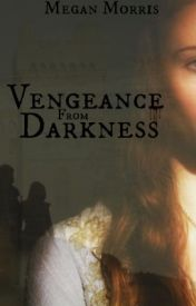 Vengeance From Darkness by MeganAshley