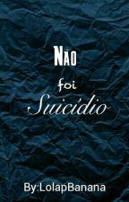 Não Foi Suicídio. by LolapBanana