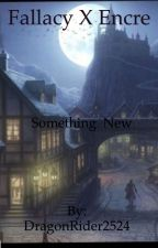 Something New {An Encre x Fallacy fanfic} by DragonRider2524