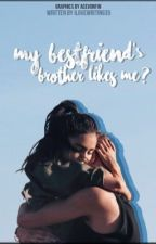 My Best Friend's Brother Likes Me? by ILoveWriting35