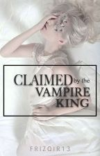 Claimed by the Vampire King by FrizqiR13