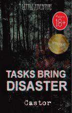 Tasks Bring Disaster [TAMAT] by CastorTwelvy