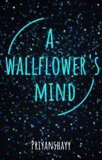 A Wallflower's Mind by Prishijain_