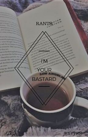 I'm Your Bastard • Rants by dasher-