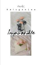 IMPOSSIBLE by Nuarisma21