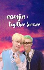 Namjin; Together Forever  by Jhopeswifey7