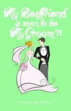 My Bestfriend is soon-to-be My Groom?! by MsAngelHeart