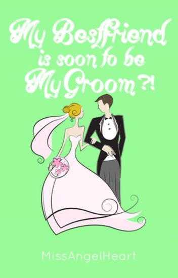 My Bestfriend is soon-to-be My Groom?!