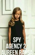 Spy Agency 2 : Aureen Raysa✔ by theaiharasakura