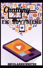 Chatting My EX-Boyfriend by bipolarrrWriter