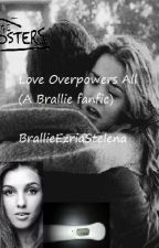 Love Overpowers All (A Brallie Story) by BrallieEzriaStelena
