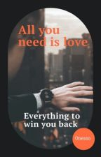 All You Need Is Love : Everything to win you back by Onesso