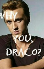 Why you, Draco? (Draco Malfoy FF) by 11MalenkaLuna12