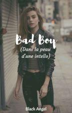 Bad Boy( Dans la peau d'une Intello )  by BlackAngelAngeNoir